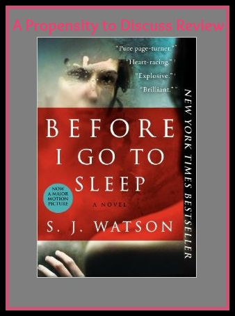 Before I go to sleep by S.J. Watson. A Propensity to Discuss review.