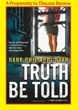 Truth be told by Hank Phillippi Ryan A Propensity to Discuss review.