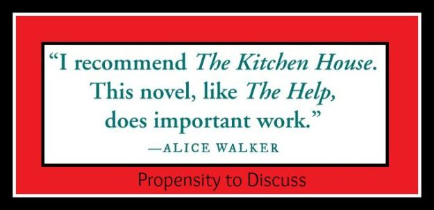 A MUST read...The Kitchen House. A Propensity to Discuss review. Alice Walker quote.