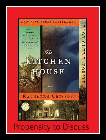 A MUST read...The Kitchen House. A Propensity to Discuss review.