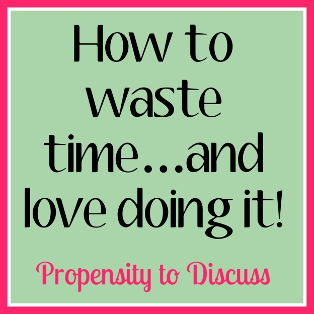 How to Waste Time And Love Doing It. A Propensity to Discuss Post.
