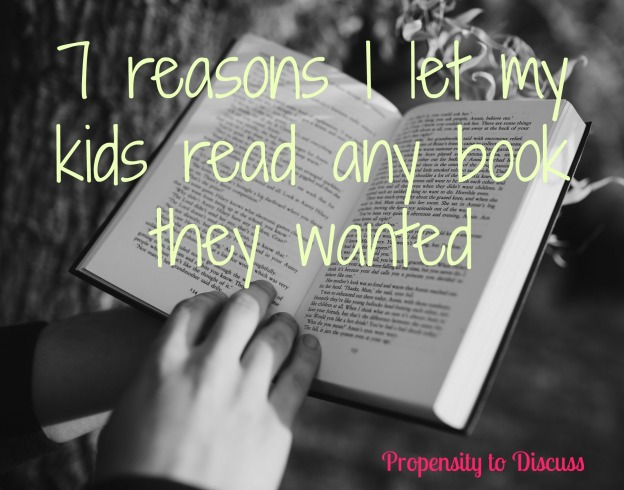 7 reasons I let my kids read any book they wanted. A Propensity to Discuss post.