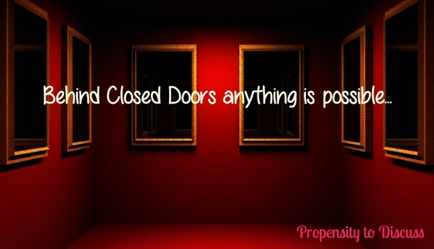 Behind Closed Doors anything is possible...A Propensity to Discuss review.