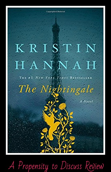 The Nightingale by Kristin Hannah. A Propensity to Discuss review.