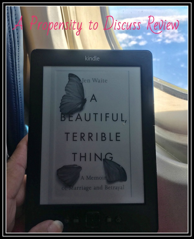 A beautiful terrible thing by Jen Waite. A Propensity to Discuss review.