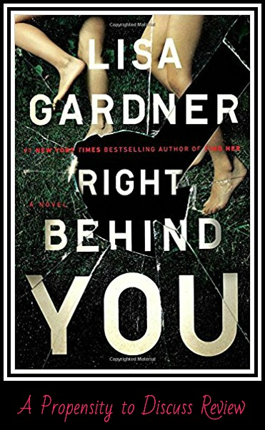 Right Behind You by Lisa Gardner. A Propensity to Discuss review.