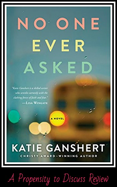No One Ever Asked by Katie Ganshert. A Propensity to Discuss review.