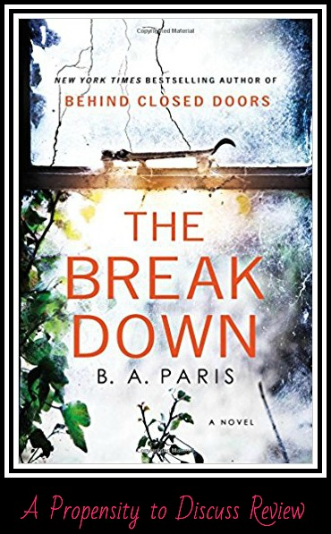 The Breakdown by B A Paris. A Propensity to Discuss review.
