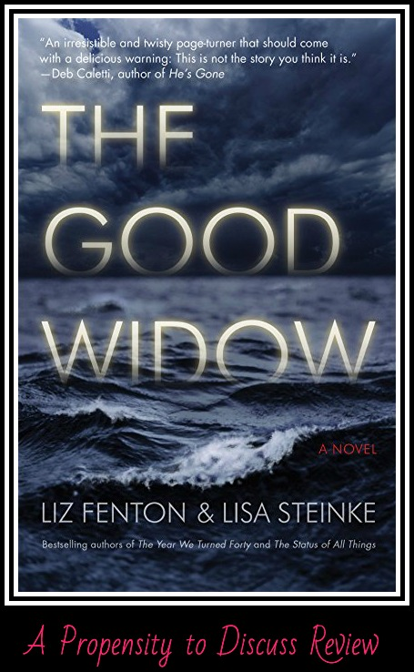 The Good Widow by Liz Fenton and Lisa Steinke. A Propensity to Discuss review.