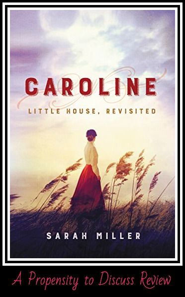 Caroline Little House Revisited by Sarah Miller. A Propensity to Discuss review.