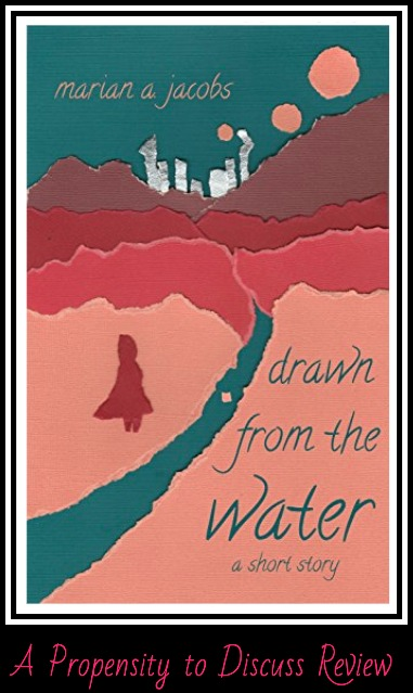 Drawn from the water by Marian A Jacobs A Propensity to Discuss review.