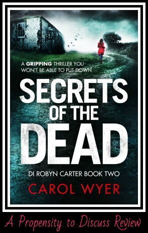 Secrets of the Dead by Carol Wyer. A Propensity to Discuss review.