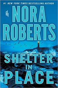 Shelter in Place by Nora Roberts. Friday Focus. A Propensity to Discuss post.