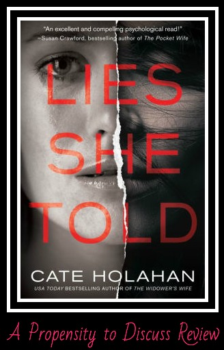Lies She Told by Cate Holahan. A Propensity to Discuss review.