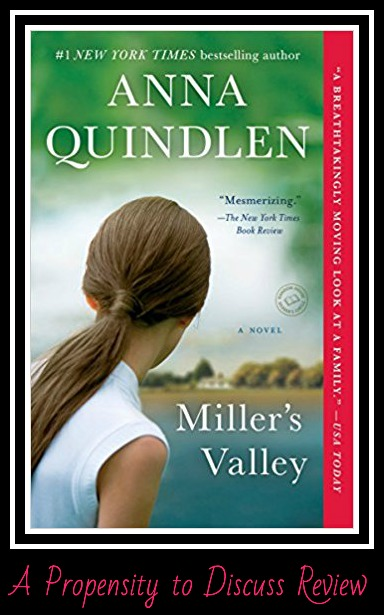 Miller's Valley by Anna Quindlen. A Propensity to Discuss review.