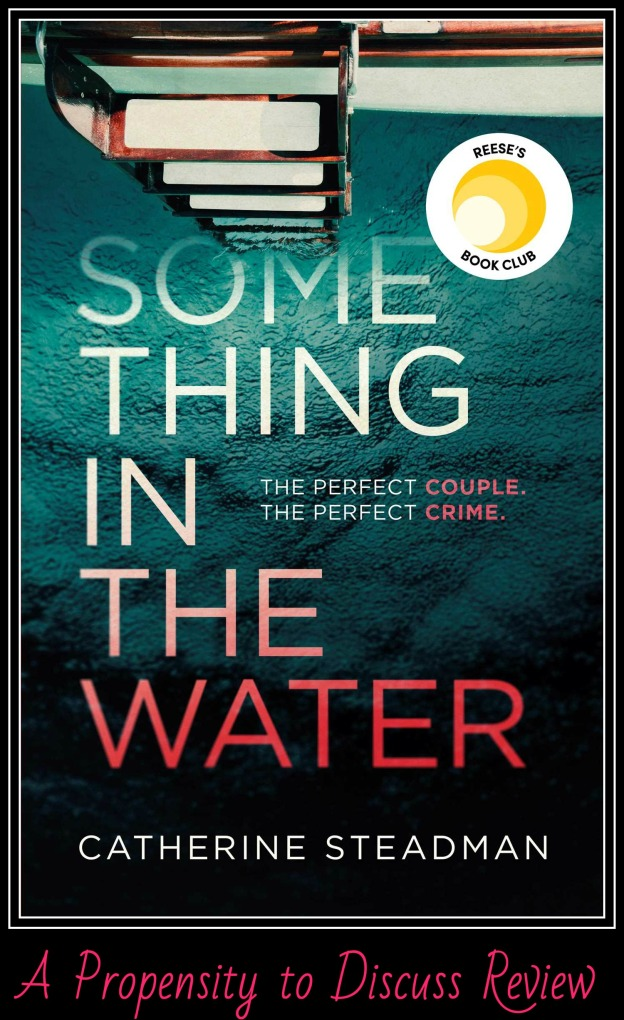Something in the Water by Catherine Steadman. A Propensity to Discuss review.