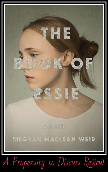 The Book of Essie by Meghan MacLean Weir. A Propensity to Discuss review.